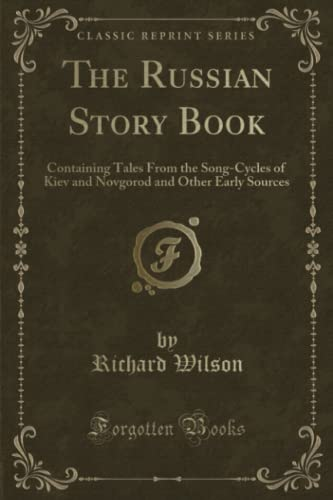9781331551874: The Russian Story Book: Containing Tales From the Song-Cycles of Kiev and Novgorod and Other Early Sources (Classic Reprint)