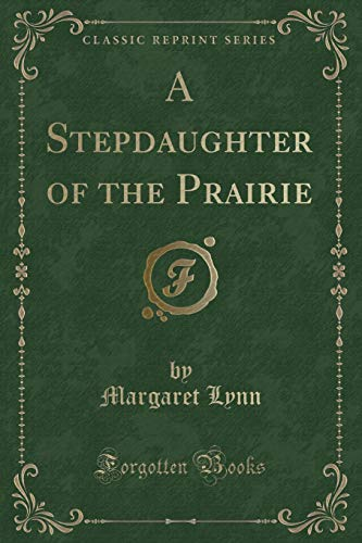 9781331552833: A Stepdaughter of the Prairie (Classic Reprint)