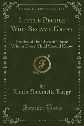 Little People Who Became Great: Stories of: Large, Laura Antoinette