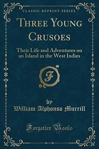 9781331570271: Three Young Crusoes: Their Life and Adventures on an Island in the West Indies (Classic Reprint)