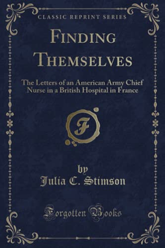 9781331572619: Finding Themselves: The Letters of an American Army Chief Nurse in a British Hospital in France (Classic Reprint)