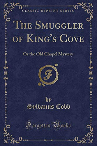9781331572725: The Smuggler of King's Cove: Or the Old Chapel Mystery (Classic Reprint)