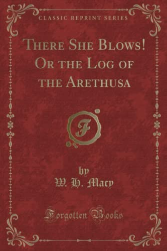 9781331572978: There She Blows! Or the Log of the Arethusa (Classic Reprint)