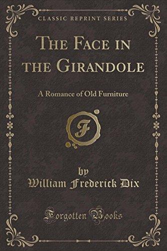 The Face in the Girandole: A Romance: William Frederick Dix