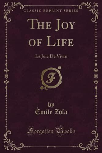 9781331577744: The Joy of Life: La Joie De Vivre (Classic Reprint)