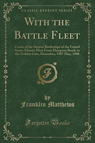9781331578123: With the Battle Fleet: Cruise of the Sixteen Battleships of the United States Atlantic Fleet From Hampton Roads to the Golden Gate, December, 1907 May, 1908 (Classic Reprint)