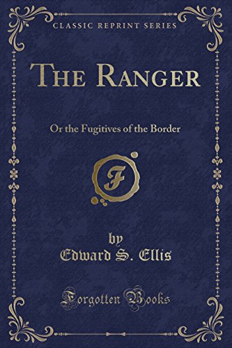 9781331580966: The Ranger: Or the Fugitives of the Border (Classic Reprint)
