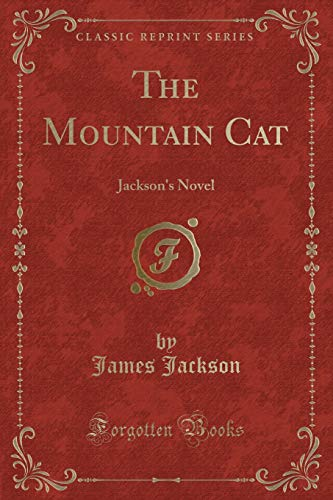 9781331581864: The Mountain Cat: Jackson's Novel (Classic Reprint)