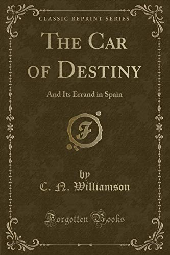 9781331582250: The Car of Destiny: And Its Errand in Spain (Classic Reprint)