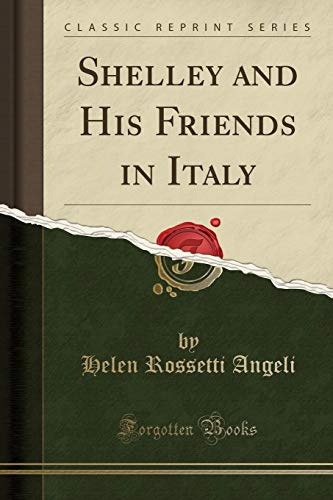 9781331584216: Shelley and His Friends in Italy (Classic Reprint)
