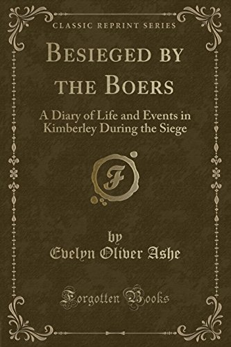9781331586104: Besieged by the Boers: A Diary of Life and Events in Kimberley During the Siege (Classic Reprint)