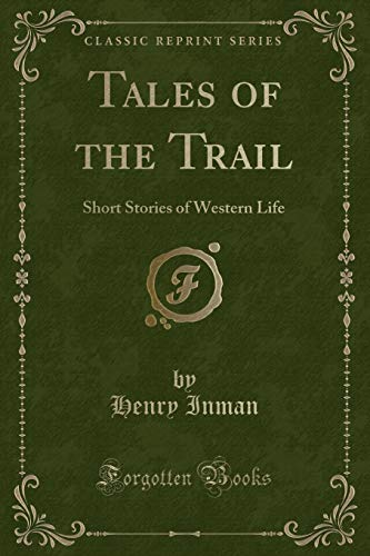 9781331589457: Tales of the Trail: Short Stories of Western Life (Classic Reprint)