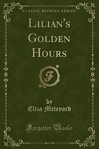 Lilian s Golden Hours (Classic Reprint) (Paperback): Eliza Meteyard