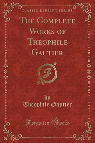 9781331602156: The Complete Works of Theophile Gautier, Vol. 2 (Classic Reprint)