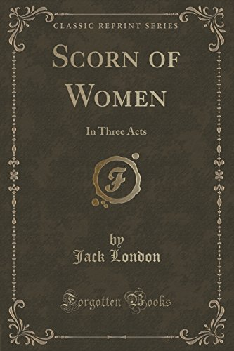 9781331606079: Scorn of Women: In Three Acts (Classic Reprint)