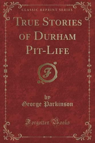 9781331607656: True Stories of Durham Pit-Life (Classic Reprint)