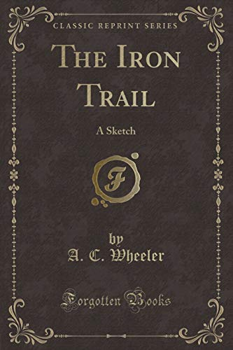 9781331608295: The Iron Trail: A Sketch (Classic Reprint)