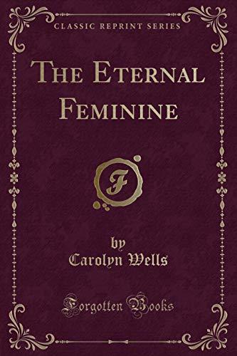 9781331609261: The Eternal Feminine (Classic Reprint)