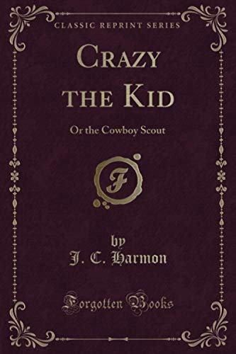 9781331609599: Crazy the Kid: Or the Cowboy Scout (Classic Reprint)