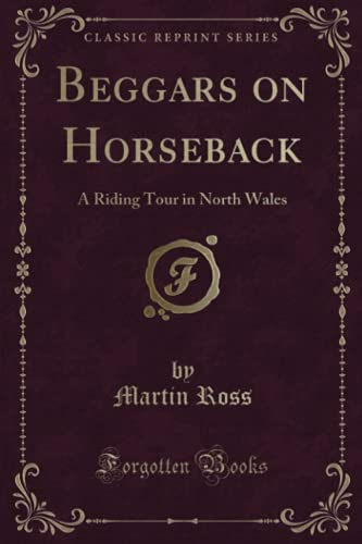 9781331610458: Beggars on Horseback: A Riding Tour in North Wales (Classic Reprint)