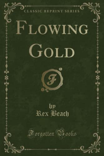 9781331616634: Flowing Gold (Classic Reprint)