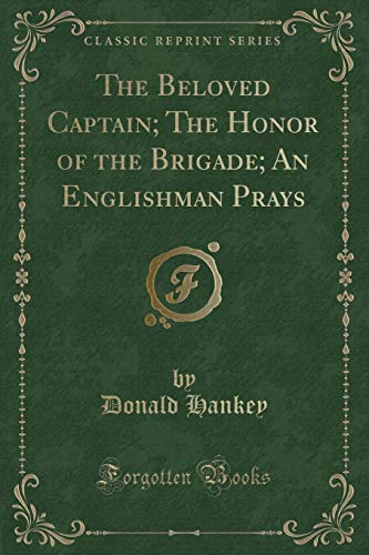 9781331616870: The Beloved Captain; The Honor of the Brigade; An Englishman Prays (Classic Reprint)