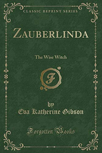9781331621966: Zauberlinda: The Wise Witch (Classic Reprint)