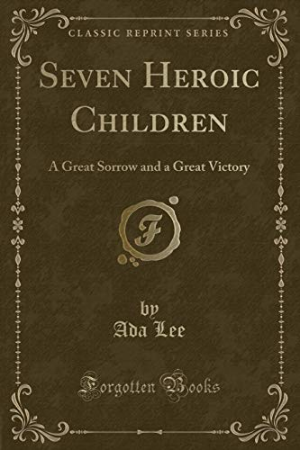 9781331623144: Seven Heroic Children: A Great Sorrow and a Great Victory (Classic Reprint)