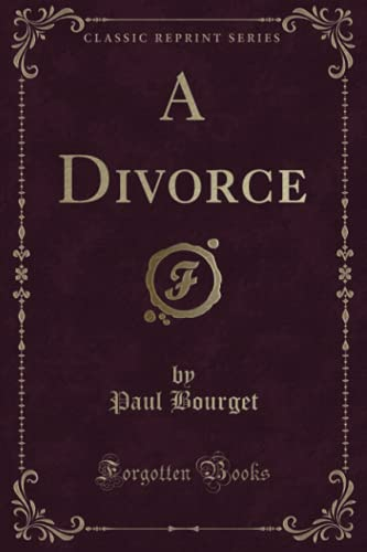 A Divorce (Classic Reprint): Paul Bourget