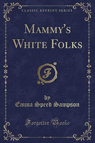 Mammy s White Folks (Classic Reprint) (Paperback): Emma Speed Sampson