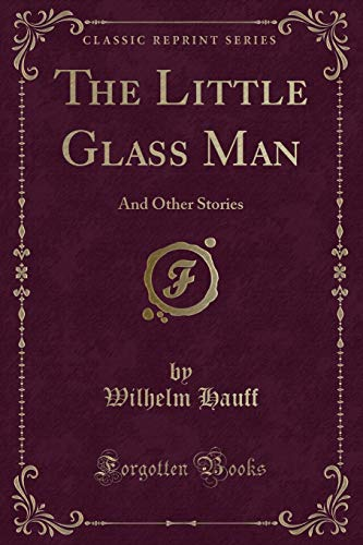 9781331630210: The Little Glass Man: And Other Stories (Classic Reprint)