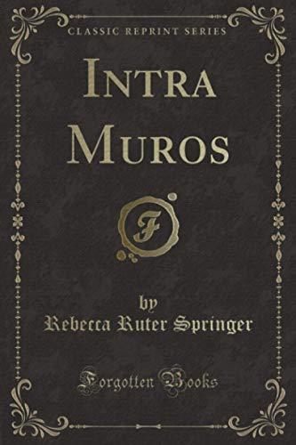 Intra Muros (Classic Reprint): Rebecca Ruter Springer