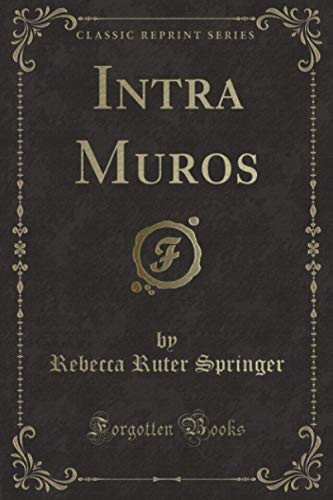 Intra Muros (Classic Reprint) (Paperback or Softback): Springer, Rebecca Ruter