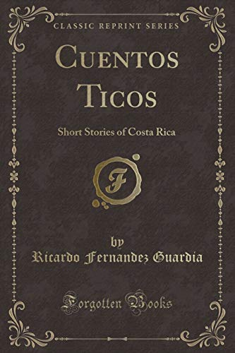 9781331632863: Cuentos Ticos: Short Stories of Costa Rica (Classic Reprint)