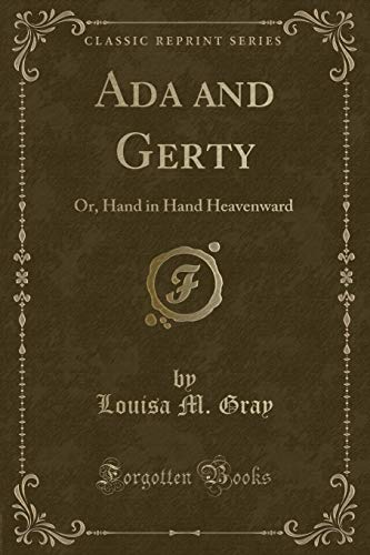 9781331635673: Ada and Gerty: Or, Hand in Hand Heavenward (Classic Reprint)