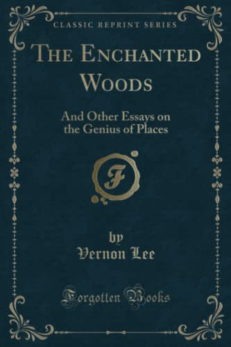 9781331639398: The Enchanted Woods: And Other Essays on the Genius of Places (Classic Reprint)