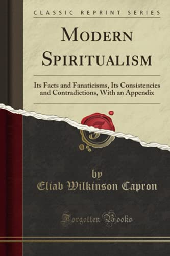9781331643067: Modern Spiritualism: Its Facts and Fanaticisms, Its Consistencies and Contradictions, With an Appendix (Classic Reprint)