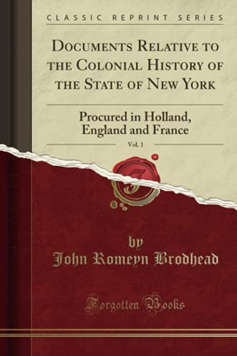 9781331645092: Documents Relative to the Colonial History of the State of New York, Vol. 1: Procured in Holland, England and France (Classic Reprint)