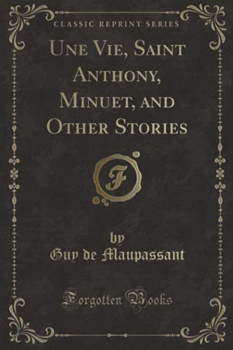 Une Vie, Saint Anthony, Minuet, and Other: Guy de Maupassant