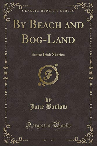 9781331652724: By Beach and Bog-Land: Some Irish Stories (Classic Reprint)