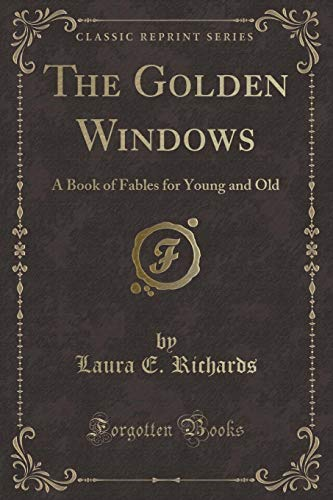 9781331652984: The Golden Windows: A Book of Fables for Young and Old (Classic Reprint)