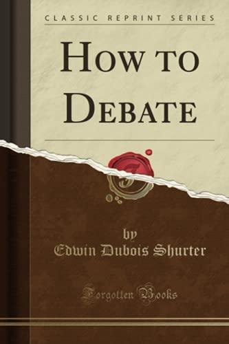 9781331658221: How to Debate (Classic Reprint)