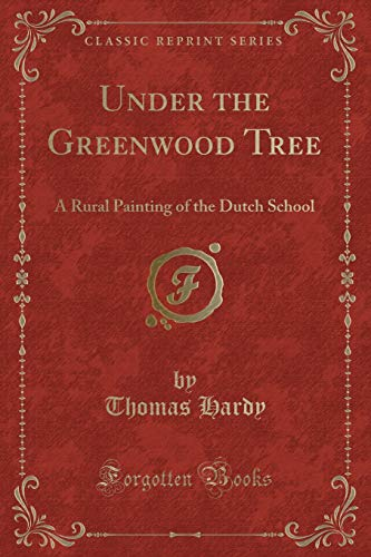 9781331661764: Under the Greenwood Tree: A Rural Painting of the Dutch School (Classic Reprint)