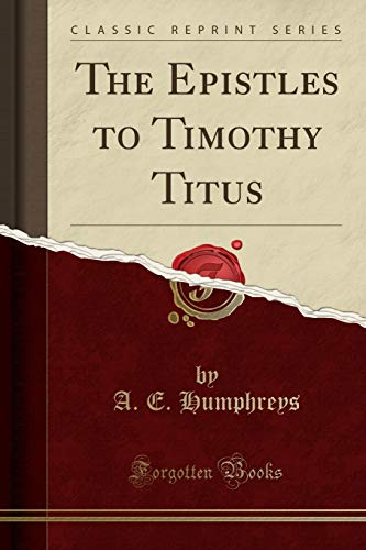 9781331662754: The Epistles to Timothy Titus (Classic Reprint)