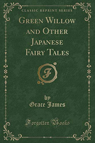 Green Willow and Other Japanese Fairy Tales (Classic Reprint): Grace James