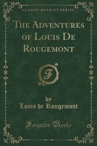 9781331668855: The Adventures of Louis De Rougemont (Classic Reprint)