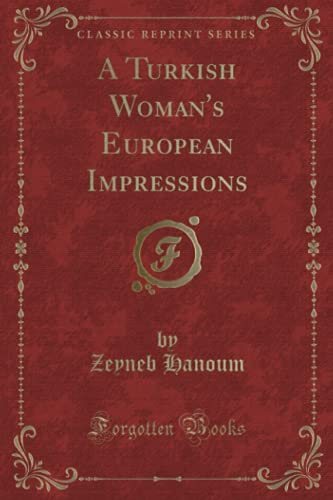 9781331671176: A Turkish Woman's European Impressions (Classic Reprint)