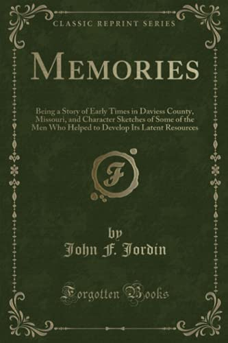 9781331676539: Memories: Being a Story of Early Times in Daviess County, Missouri, and Character Sketches of Some of the Men Who Helped to Develop Its Latent Resources (Classic Reprint)