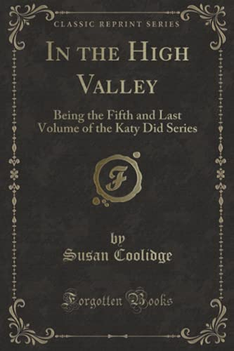 9781331677680: In the High Valley, Vol. 1: Being the Fifth and Last Volume of the Katy Did Series (Classic Reprint)