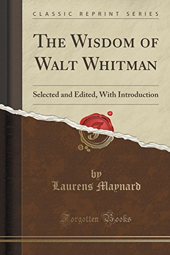 9781331678250: The Wisdom of Walt Whitman: Selected and Edited, With Introduction (Classic Reprint)
